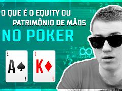 O que é o equity ou patrimônio de mãos no poker