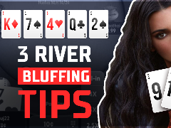Top 3 bluffing tips on the river