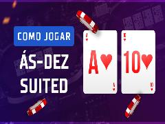 Como jogar Ás-Dez suited em cash games